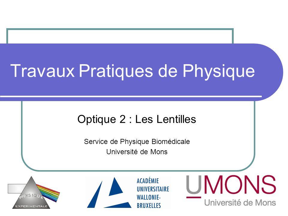 Travaux Pratiques de Physique Optique 2 : Les Lentilles Service de Physique Biomédicale Université de Mons