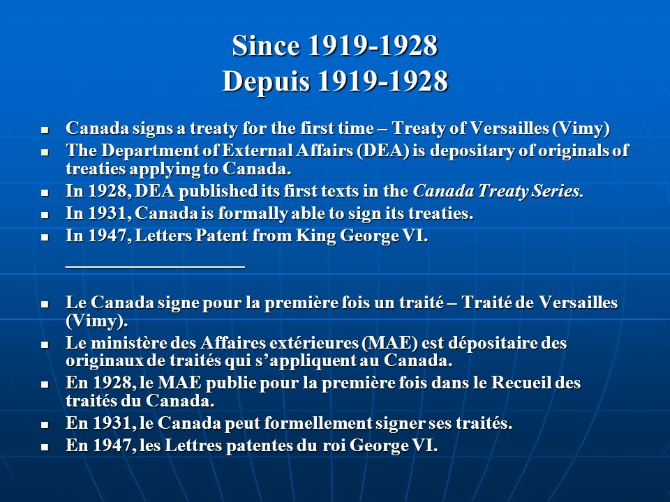 Since 1919-1928 Depuis 1919-1928 Canada signs a treaty for the first time – Treaty of Versailles (Vimy) Canada signs a treaty for the first time – Treaty of Versailles (Vimy) The Department of External Affairs (DEA) is depositary of originals of treaties applying to Canada.