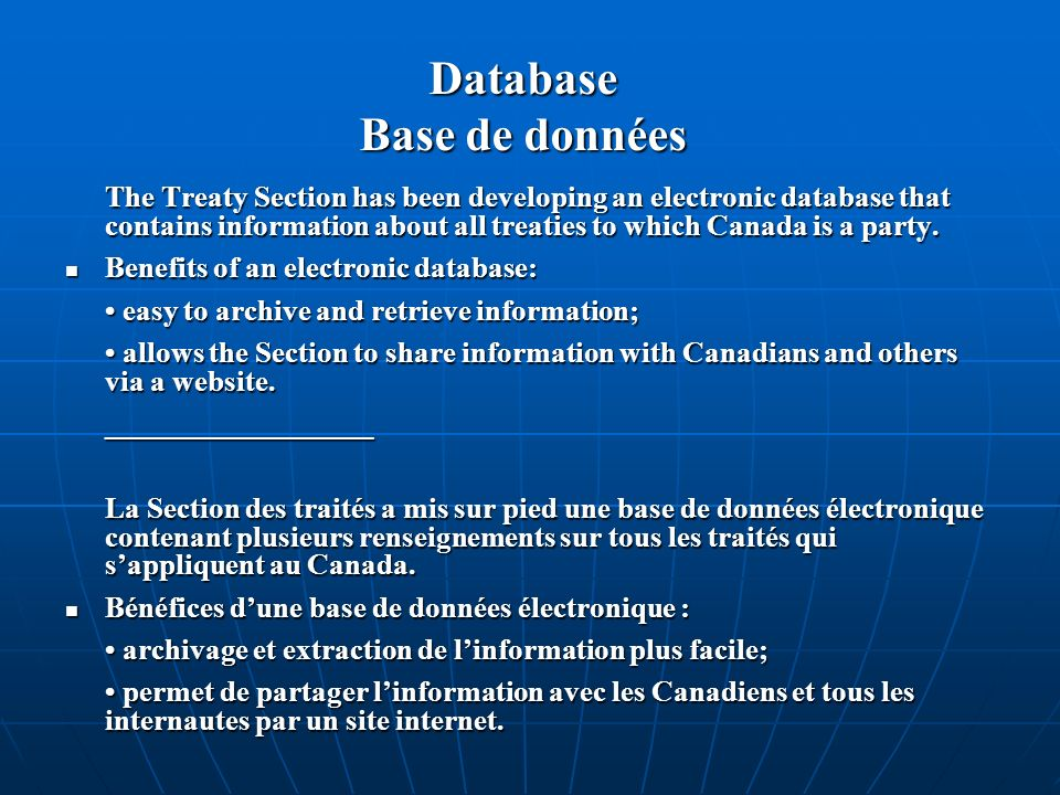 Database Base de données The Treaty Section has been developing an electronic database that contains information about all treaties to which Canada is