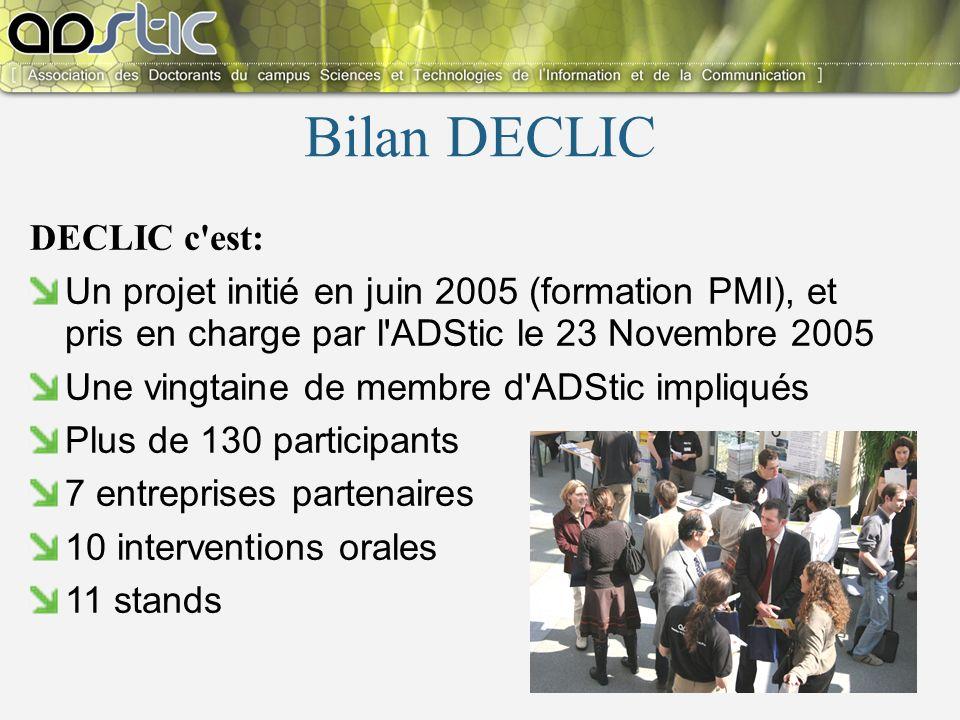 8 DECLIC c est: Un projet initié en juin 2005 (formation PMI), et pris en charge par l ADStic le 23 Novembre 2005 Une vingtaine de membre d ADStic impliqués Plus de 130 participants 7 entreprises partenaires 10 interventions orales 11 stands Bilan DECLIC