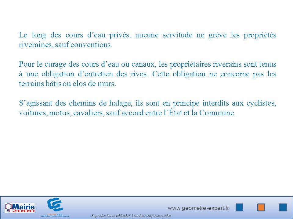 www.geometre-expert.fr Reproduction et utilisation interdites sauf autorisation Le long des cours deau privés, aucune servitude ne grève les propriétés riveraines, sauf conventions.