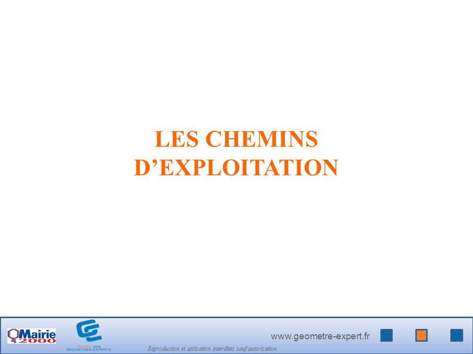 www.geometre-expert.fr Reproduction et utilisation interdites sauf autorisation LES CHEMINS DEXPLOITATION