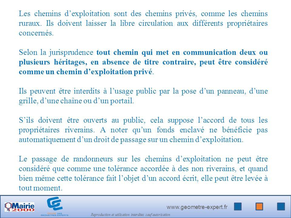www.geometre-expert.fr Reproduction et utilisation interdites sauf autorisation Les chemins dexploitation sont des chemins privés, comme les chemins ruraux.