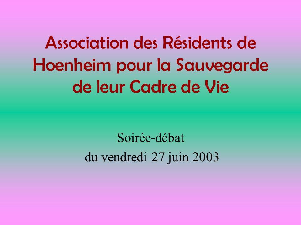 Association des Résidents de Hoenheim pour la Sauvegarde de leur Cadre de Vie Soirée-débat du vendredi 27 juin 2003
