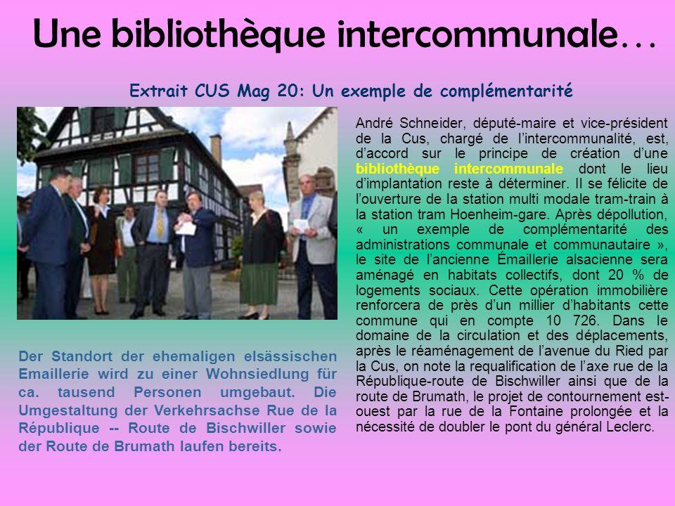 Une bibliothèque intercommunale … Extrait CUS Mag 20: Un exemple de complémentarité André Schneider, député-maire et vice-président de la Cus, chargé