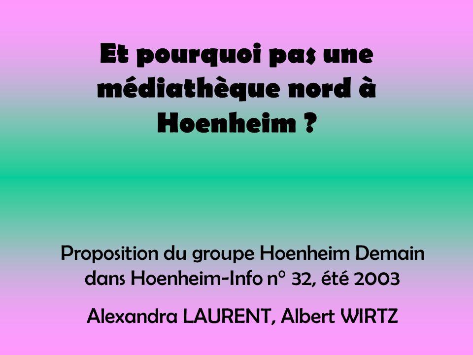 Et pourquoi pas une médiathèque nord à Hoenheim ? Proposition du groupe Hoenheim Demain dans Hoenheim-Info n° 32, été 2003 Alexandra LAURENT, Albert W