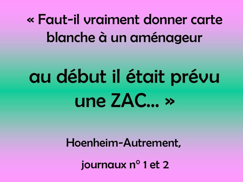 « Faut-il vraiment donner carte blanche à un aménageur au début il était prévu une ZAC… » Hoenheim-Autrement, journaux n° 1 et 2