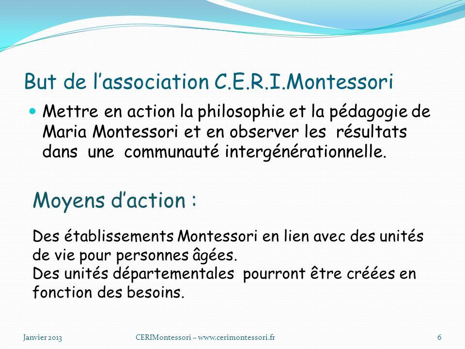 But de lassociation C.E.R.I.Montessori Mettre en action la philosophie et la pédagogie de Maria Montessori et en observer les résultats dans une communauté intergénérationnelle.
