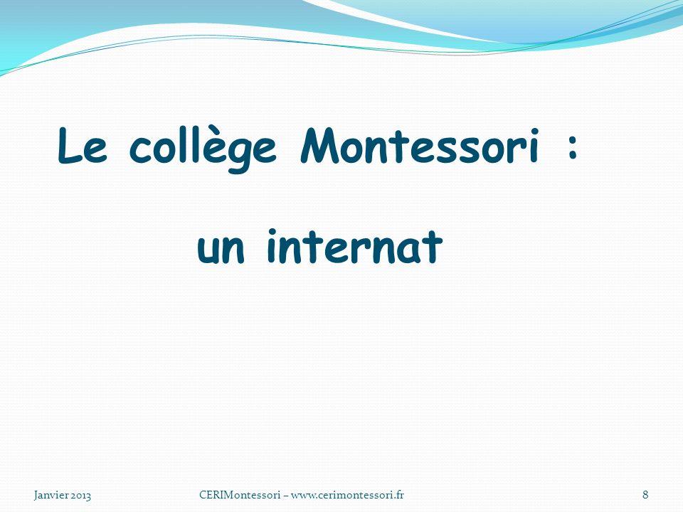 Le collège Montessori : un internat Janvier 2013CERIMontessori – www.cerimontessori.fr8