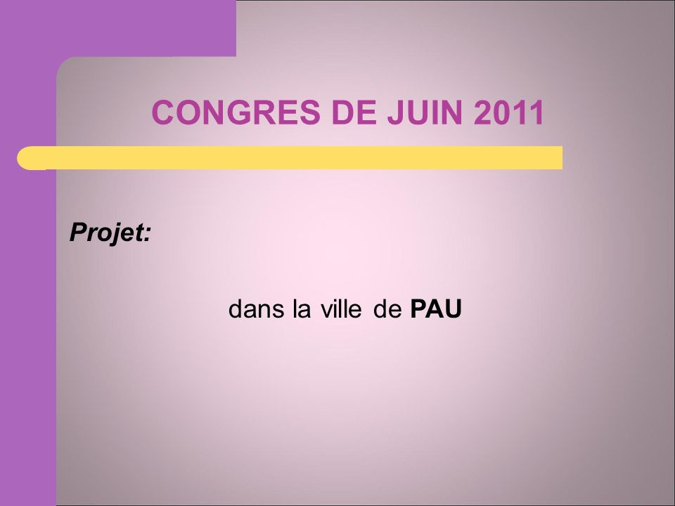 CONGRES DE JUIN 2011 Projet: dans la ville de PAU