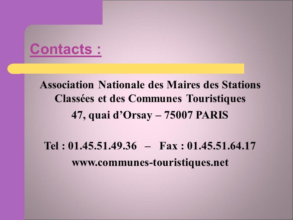 Contacts : Association Nationale des Maires des Stations Classées et des Communes Touristiques 47, quai dOrsay – 75007 PARIS Tel : 01.45.51.49.36 – Fax : 01.45.51.64.17 www.communes-touristiques.net