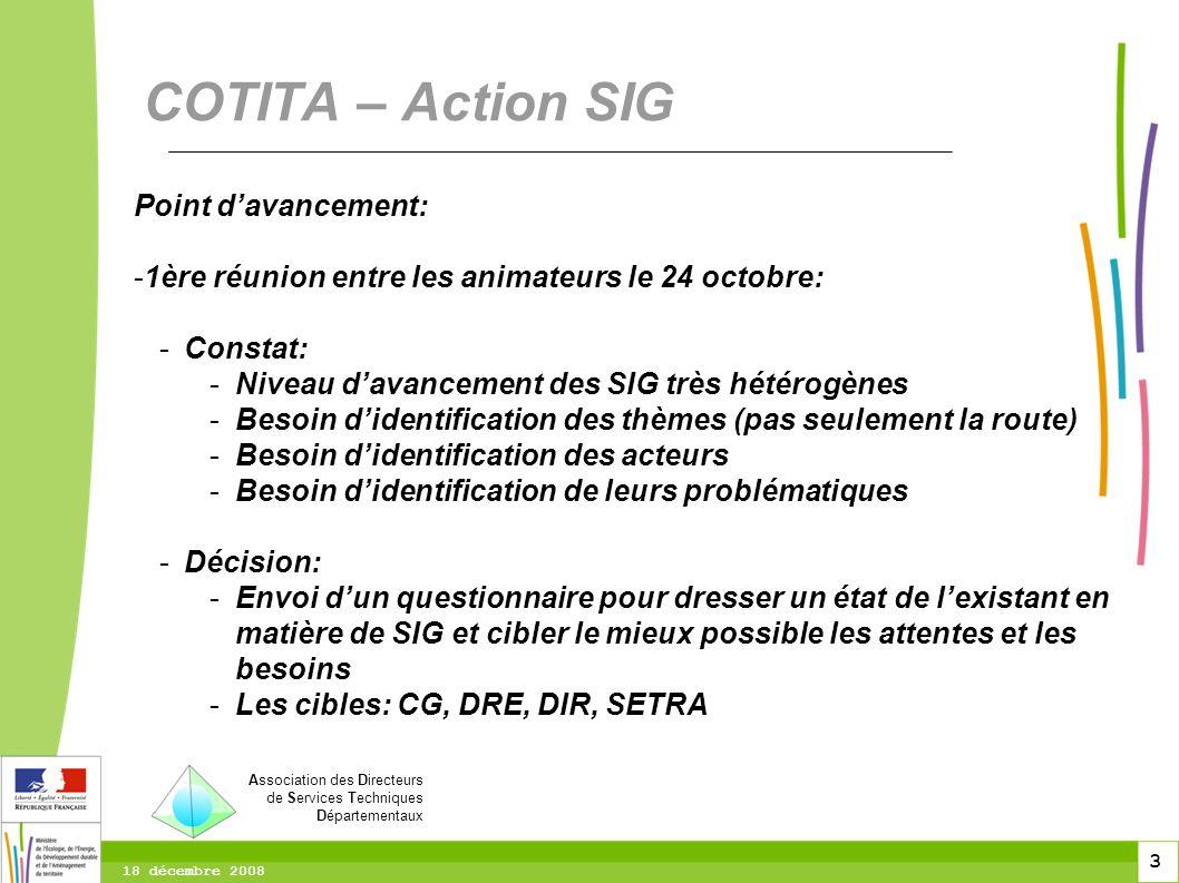 3 3 3 18 décembre 2008 COTITA – Action SIG Point davancement: -1ère réunion entre les animateurs le 24 octobre: -Constat: -Niveau davancement des SIG