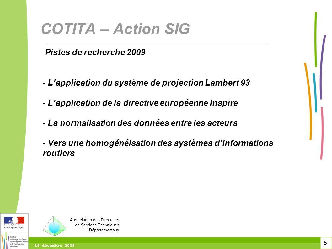 5 5 5 18 décembre 2008 Pistes de recherche 2009 - Lapplication du système de projection Lambert 93 - Lapplication de la directive européenne Inspire -