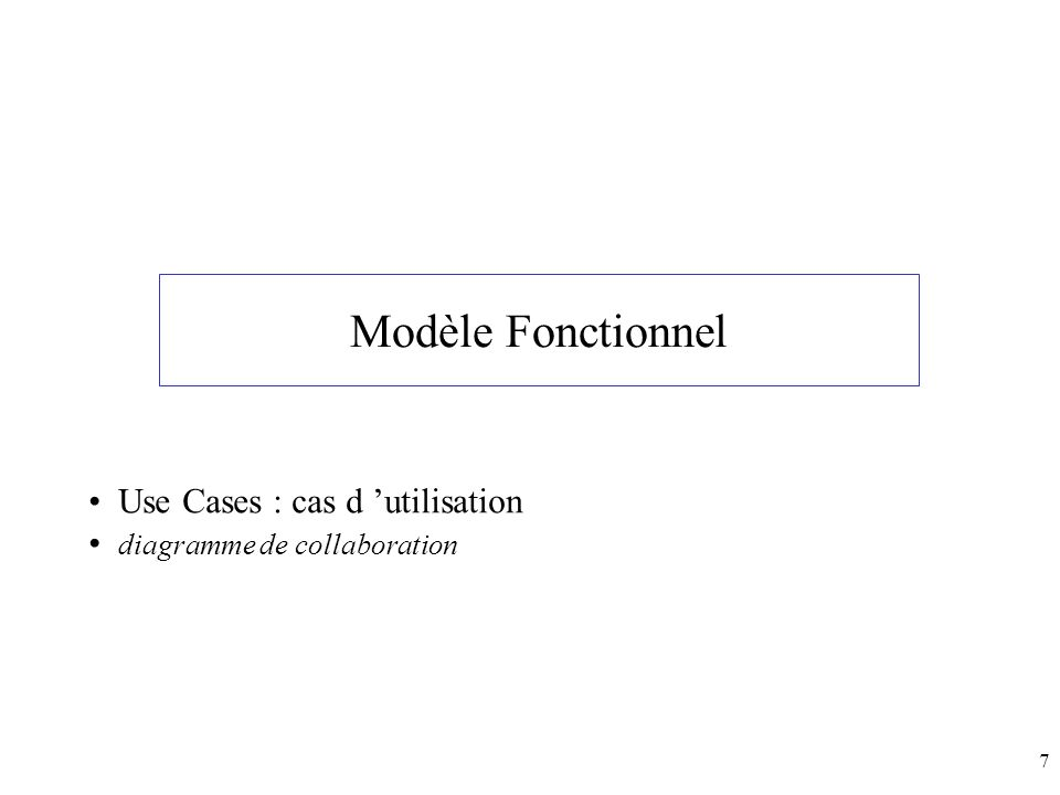 7 Modèle Fonctionnel Use Cases : cas d utilisation diagramme de collaboration