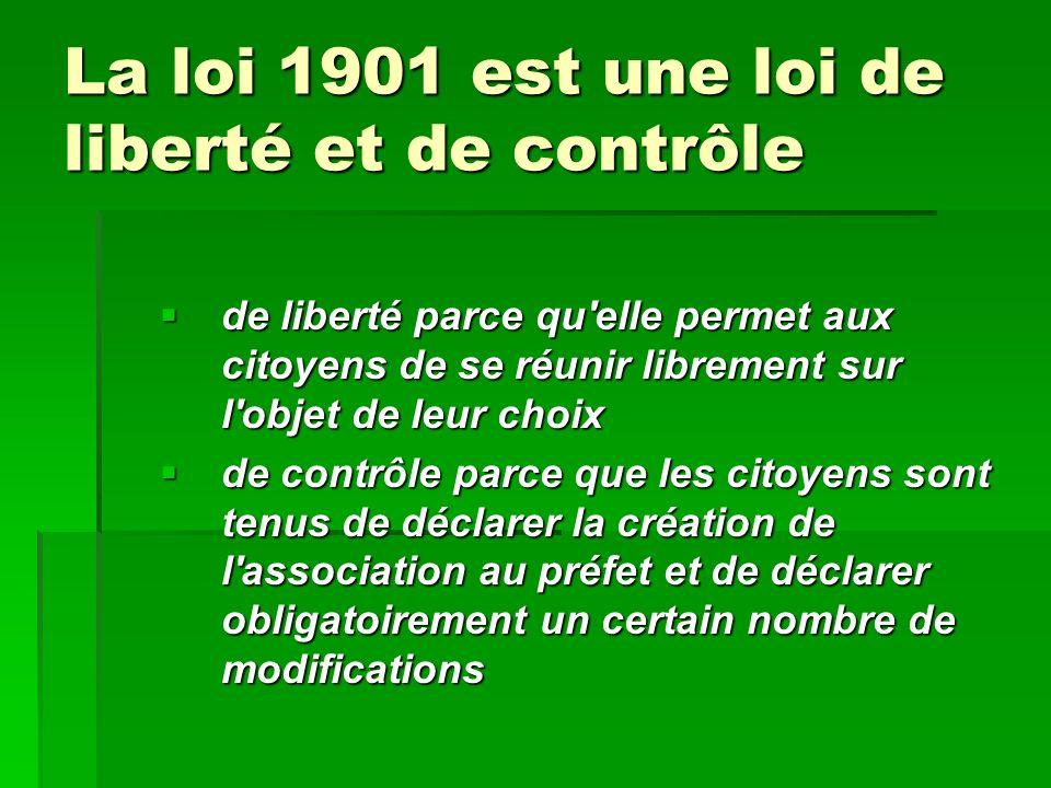 La loi 1901 est une loi de liberté et de contrôle de liberté parce qu'elle permet aux citoyens de se réunir librement sur l'objet de leur choix de lib