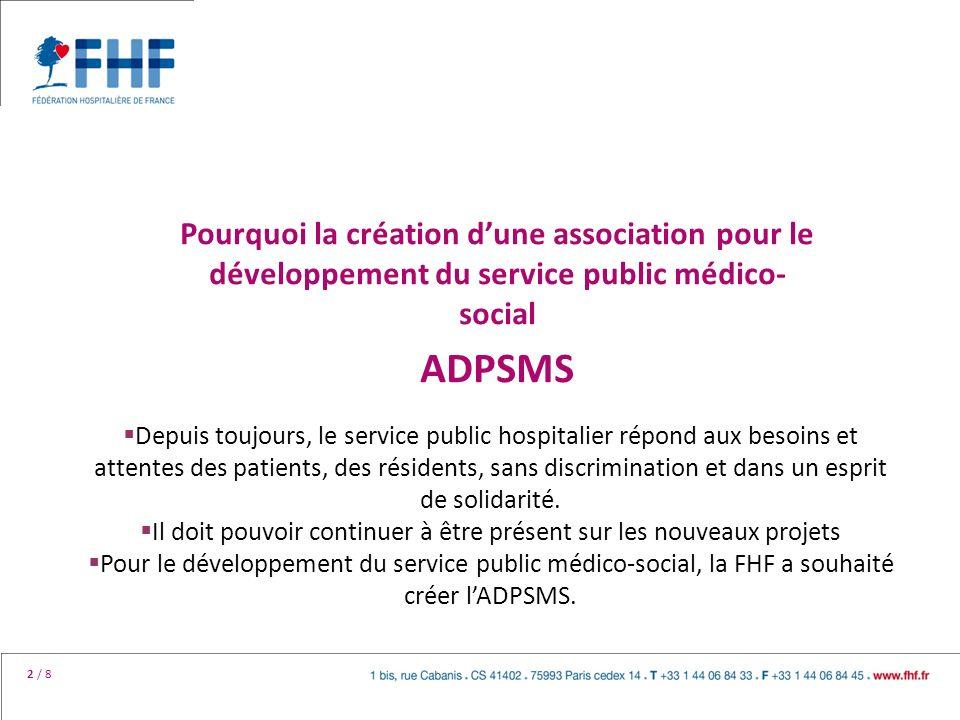 2 / 8 Pourquoi la création dune association pour le développement du service public médico- social ADPSMS Depuis toujours, le service public hospitali