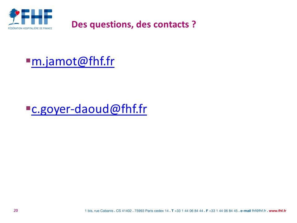 20 Des questions, des contacts ? m.jamot@fhf.fr c.goyer-daoud@fhf.fr