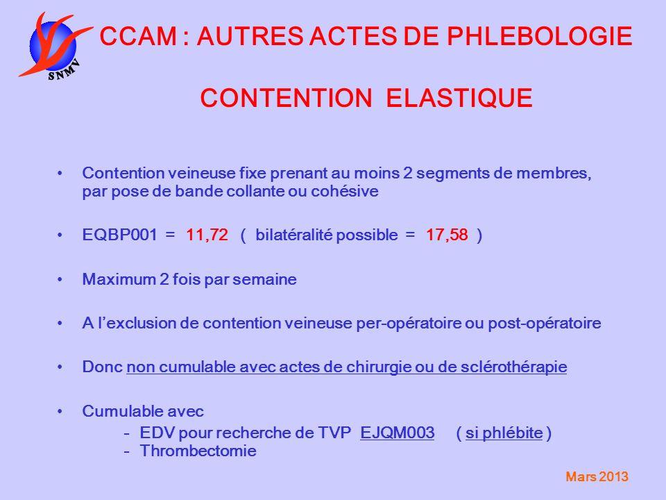 Mars 2013 CCAM : AUTRES ACTES DE PHLEBOLOGIE CONTENTION ELASTIQUE Contention veineuse fixe prenant au moins 2 segments de membres, par pose de bande c
