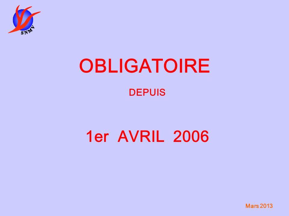Mars 2013 OBLIGATOIRE DEPUIS 1er AVRIL 2006