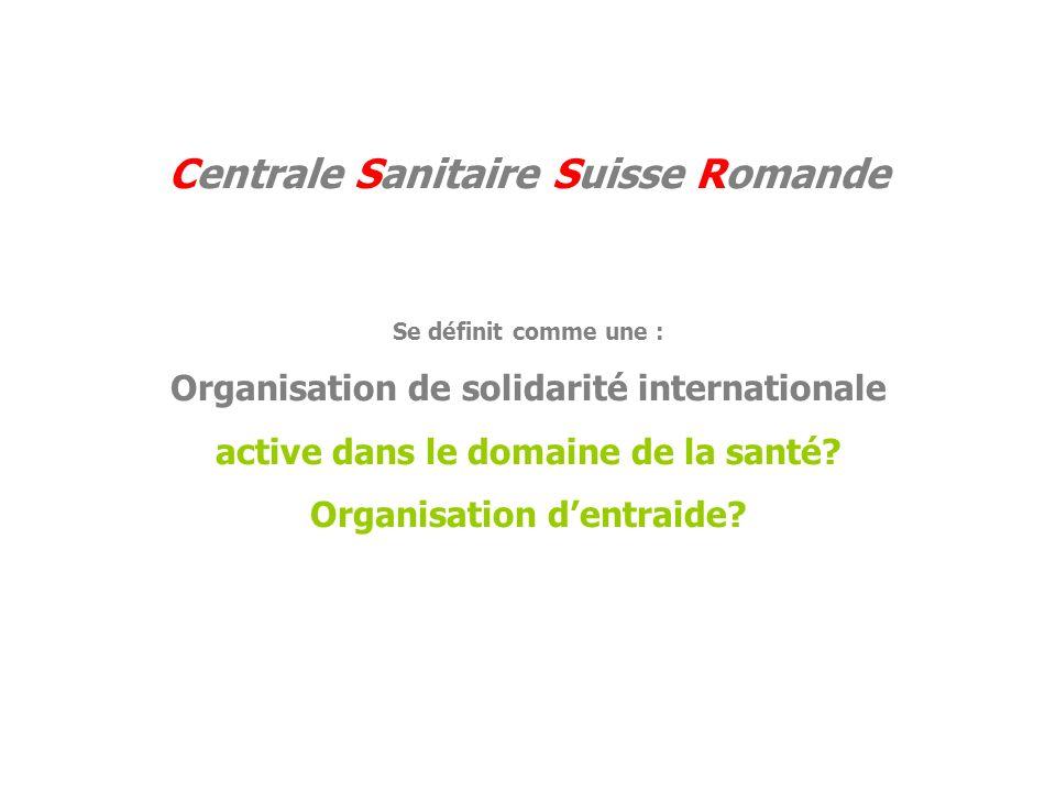 Centrale Sanitaire Suisse Romande Se définit comme une : Organisation de solidarité internationale active dans le domaine de la santé.