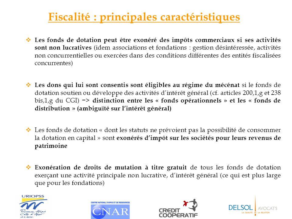 Fiscalité : principales caractéristiques Les fonds de dotation peut être exonéré des impôts commerciaux si ses activités sont non lucratives (idem ass