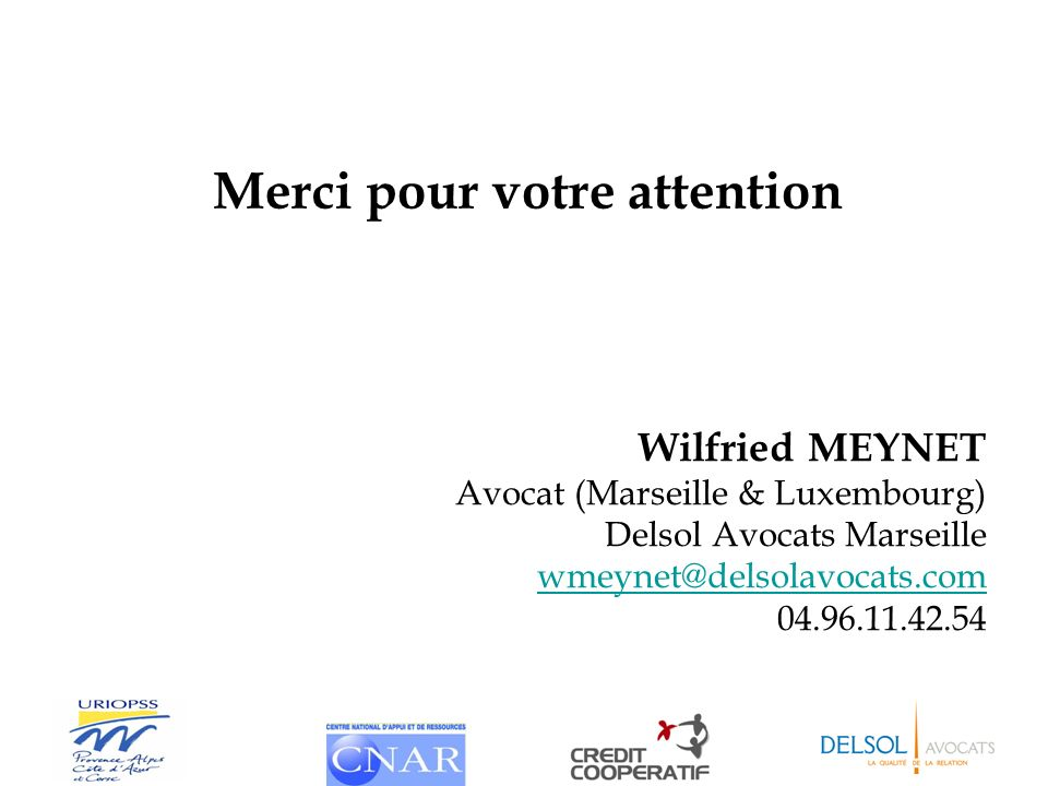 Wilfried MEYNET Avocat (Marseille & Luxembourg) Delsol Avocats Marseille wmeynet@delsolavocats.com 04.96.11.42.54 Merci pour votre attention