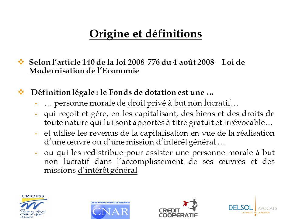 Origine et définitions Selon larticle 140 de la loi 2008-776 du 4 août 2008 – Loi de Modernisation de lEconomie Définition légale : le Fonds de dotati
