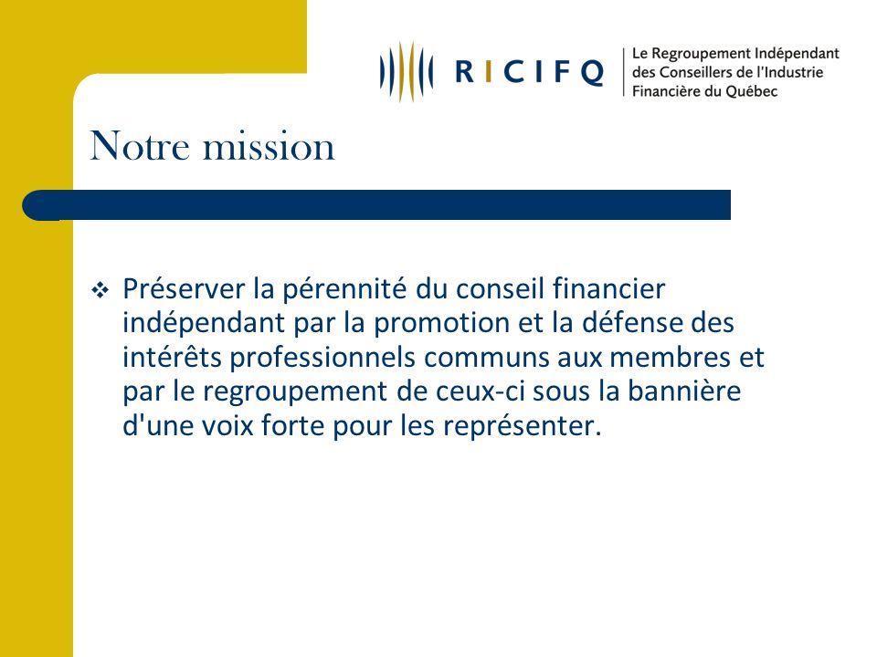 Notre mission Préserver la pérennité du conseil financier indépendant par la promotion et la défense des intérêts professionnels communs aux membres et par le regroupement de ceux-ci sous la bannière d une voix forte pour les représenter.