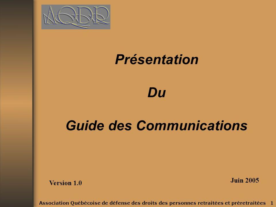 Association Québécoise de défense des droits des personnes retraitées et préretraitées 1 Présentation Du Guide des Communications Version 1.0 Juin 2005