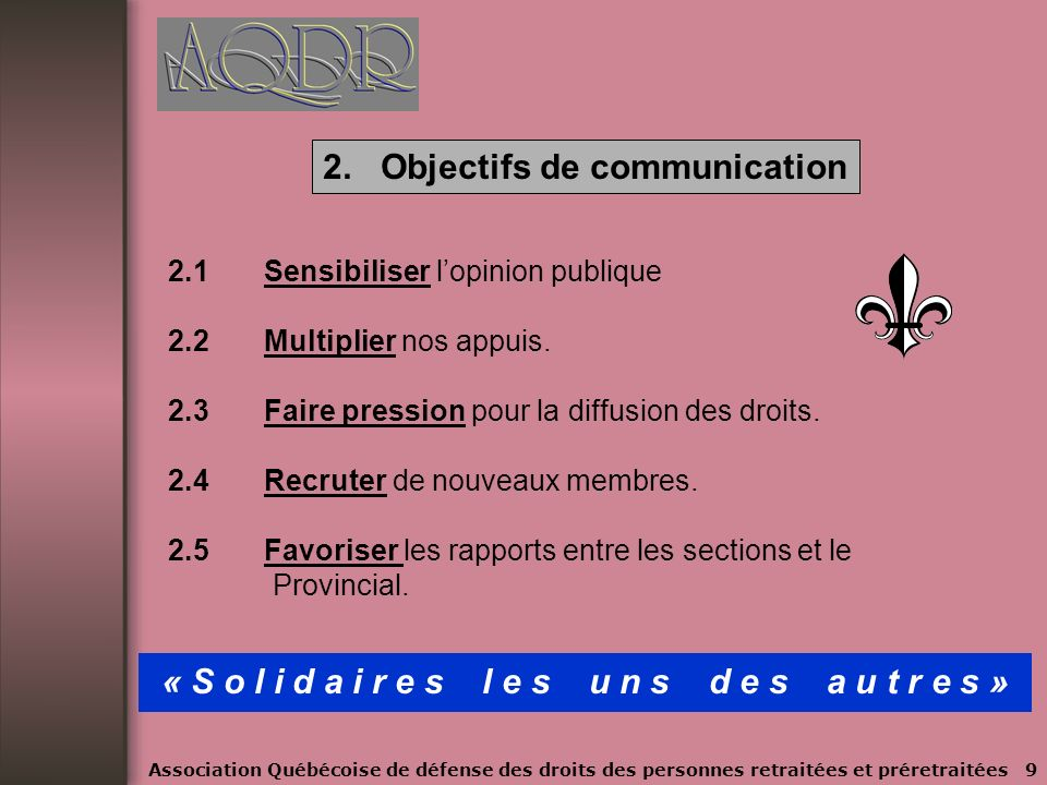 1. Besoins en communication 1.1 Faire connaître notre organisme P r é s e n t s d a n s n o t r e association et dans la c o m m u n a u t é 1.2 Faire