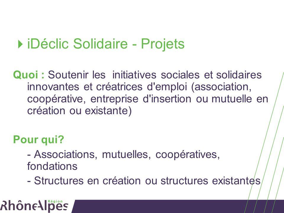 iDéclic Solidaire - Projets Quoi : Soutenir les initiatives sociales et solidaires innovantes et créatrices d emploi (association, coopérative, entreprise d insertion ou mutuelle en création ou existante) Pour qui.