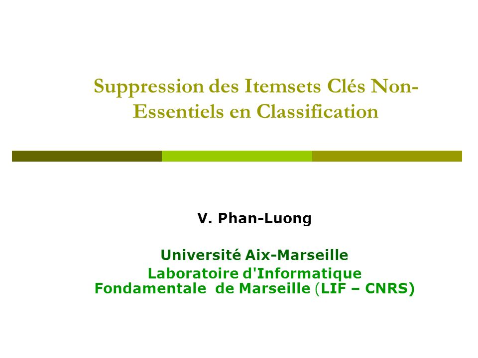 Suppression des Itemsets Clés Non- Essentiels en Classification V. Phan-Luong Université Aix-Marseille Laboratoire d'Informatique Fondamentale de Mars