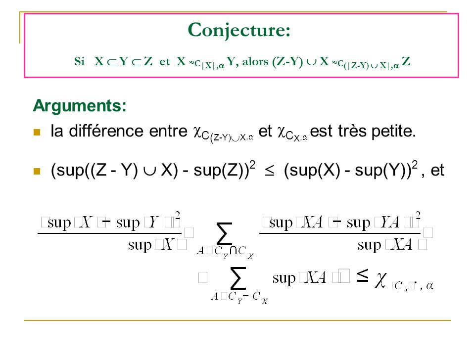 Conjecture: Si X Y Z et X C |X|, Y, alors (Z-Y) X C (|Z-Y) X|, Z Arguments: la différence entre C ( Z-Y) X, et C X, est très petite. (sup((Z - Y) X) -