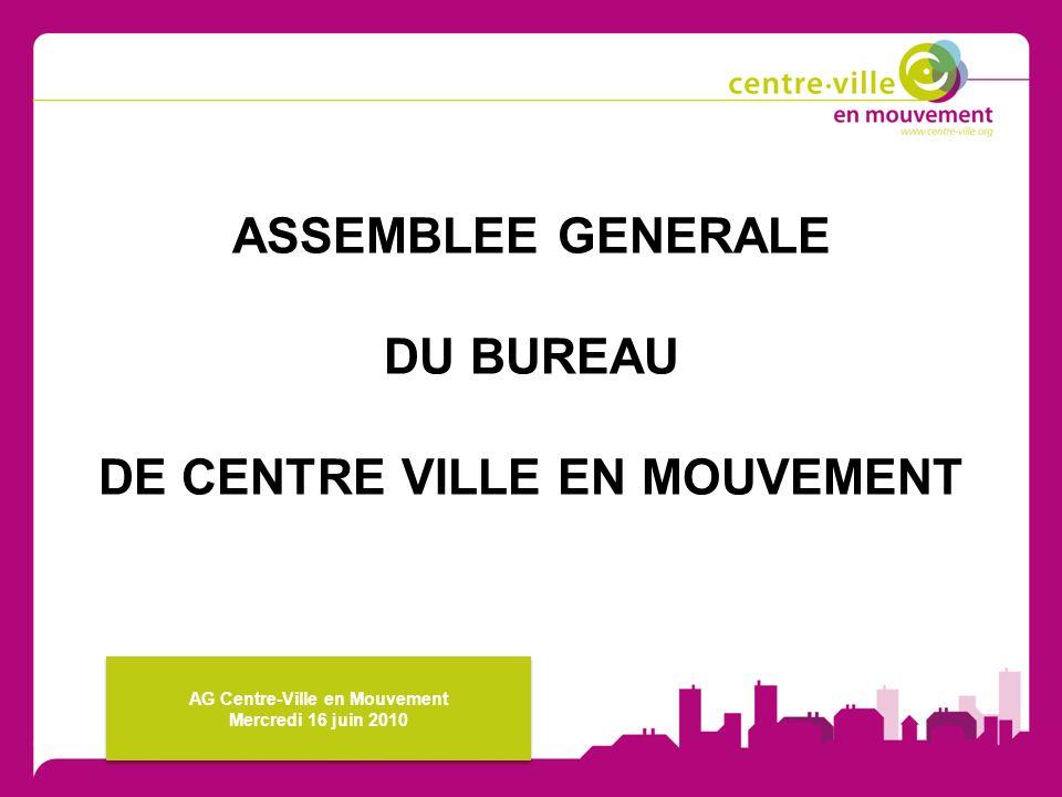 ASSEMBLEE GENERALE DU BUREAU DE CENTRE VILLE EN MOUVEMENT AG Centre-Ville en Mouvement Mercredi 16 juin 2010 AG Centre-Ville en Mouvement Mercredi 16 juin 2010