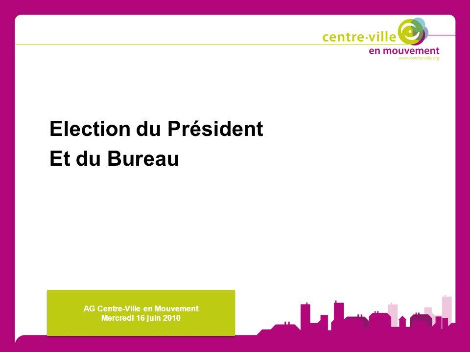 Election du Président Et du Bureau AG Centre-Ville en Mouvement Mercredi 16 juin 2010 AG Centre-Ville en Mouvement Mercredi 16 juin 2010