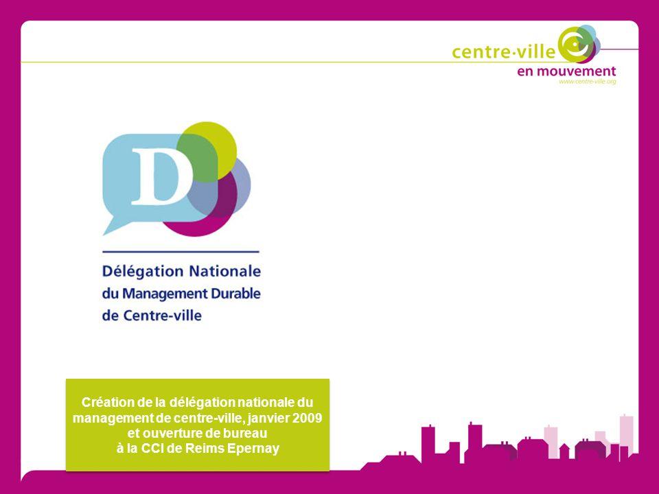 Création de la délégation nationale du management de centre-ville, janvier 2009 et ouverture de bureau à la CCI de Reims Epernay Création de la délégation nationale du management de centre-ville, janvier 2009 et ouverture de bureau à la CCI de Reims Epernay