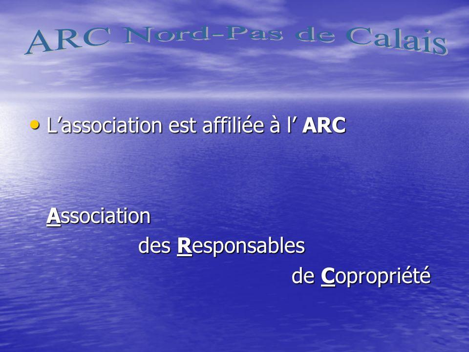 Lassociation est affiliée à l ARC Lassociation est affiliée à l ARC Association des Responsables des Responsables de Copropriété de Copropriété