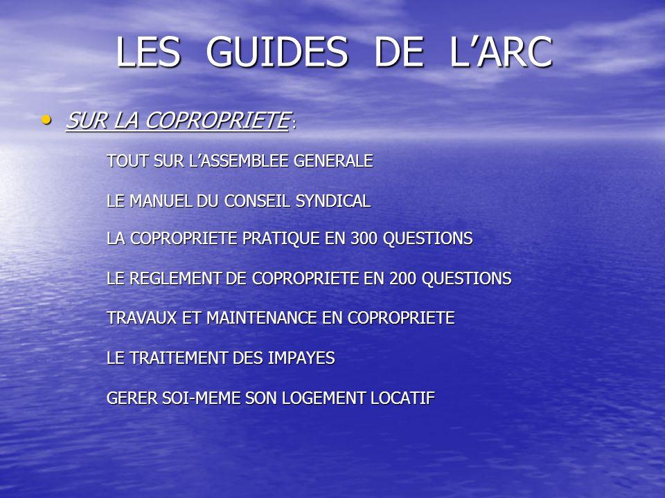 LES GUIDES DE LARC SUR LA COPROPRIETE : SUR LA COPROPRIETE : TOUT SUR LASSEMBLEE GENERALE LE MANUEL DU CONSEIL SYNDICAL LA COPROPRIETE PRATIQUE EN 300
