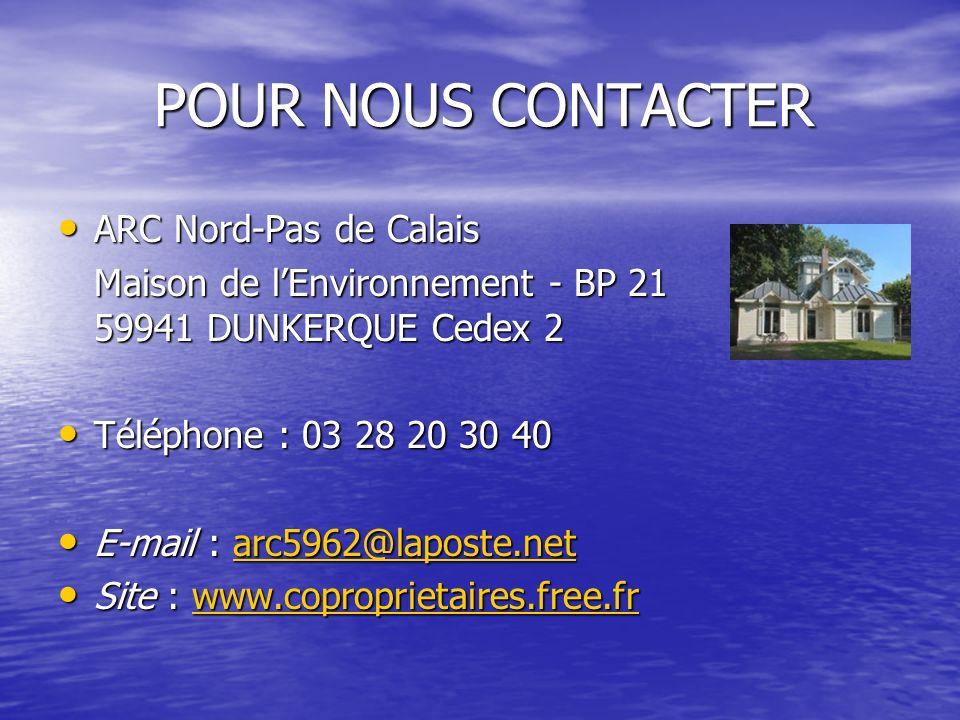 POUR NOUS CONTACTER ARC Nord-Pas de Calais ARC Nord-Pas de Calais Maison de lEnvironnement - BP 21 59941 DUNKERQUE Cedex 2 Téléphone : 03 28 20 30 40