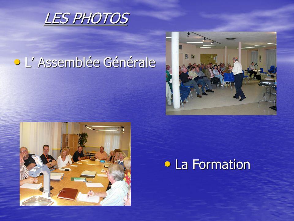 LES PHOTOS L Assemblée Générale L Assemblée Générale La Formation La Formation