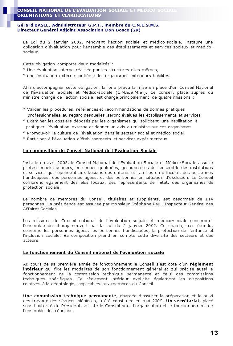 13 CONSEIL NATIONAL DE LEVALUATION SOCIALE ET MEDICO SOCIALE ORIENTATIONS ET CLARIFICATIONS Gérard BASLE, Administrateur G.P.F., membre du C.N.E.S.M.S