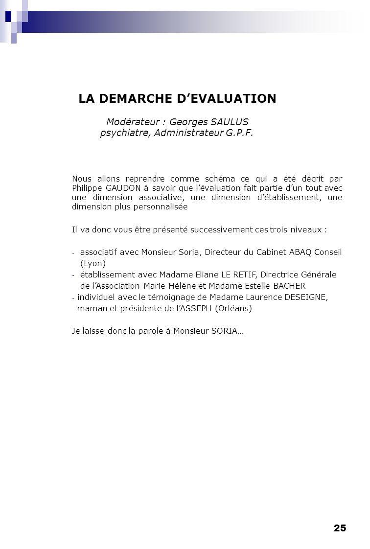 25 LA DEMARCHE DEVALUATION Modérateur : Georges SAULUS psychiatre, Administrateur G.P.F. Nous allons reprendre comme schéma ce qui a été décrit par Ph