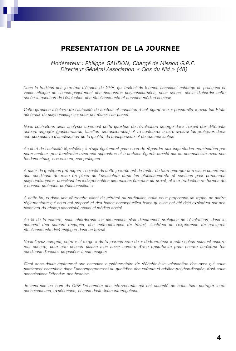4 PRESENTATION DE LA JOURNEE Modérateur : Philippe GAUDON, Chargé de Mission G.P.F. Directeur Général Association « Clos du Nid » (48) Dans la traditi