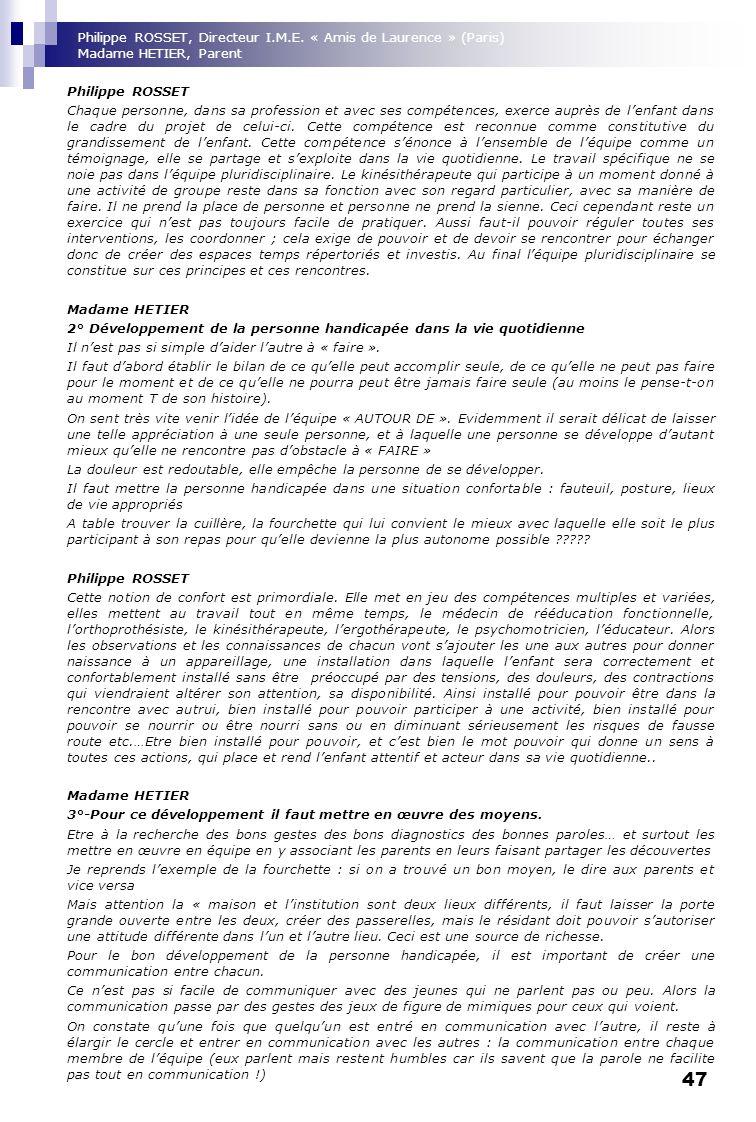 47 Philippe ROSSET Chaque personne, dans sa profession et avec ses compétences, exerce auprès de lenfant dans le cadre du projet de celui-ci. Cette co