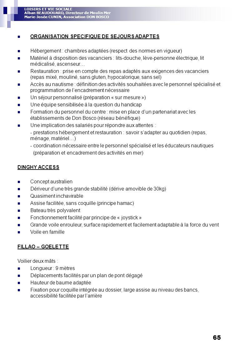 65 ORGANISATION SPECIFIQUE DE SEJOURS ADAPTES Hébergement : chambres adaptées (respect des normes en vigueur) Matériel à disposition des vacanciers :