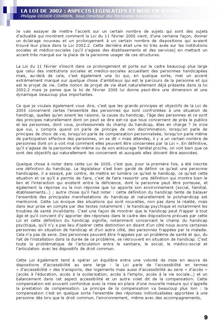 9 LA LOI DE 2002 : ASPECTS LEGISLATIFS ET MISE EN ŒUVRE Philippe DIDIER-COURBIN, Sous Directeur des Personnes Handicapées (D.G.A.S.) Je vais essayer d