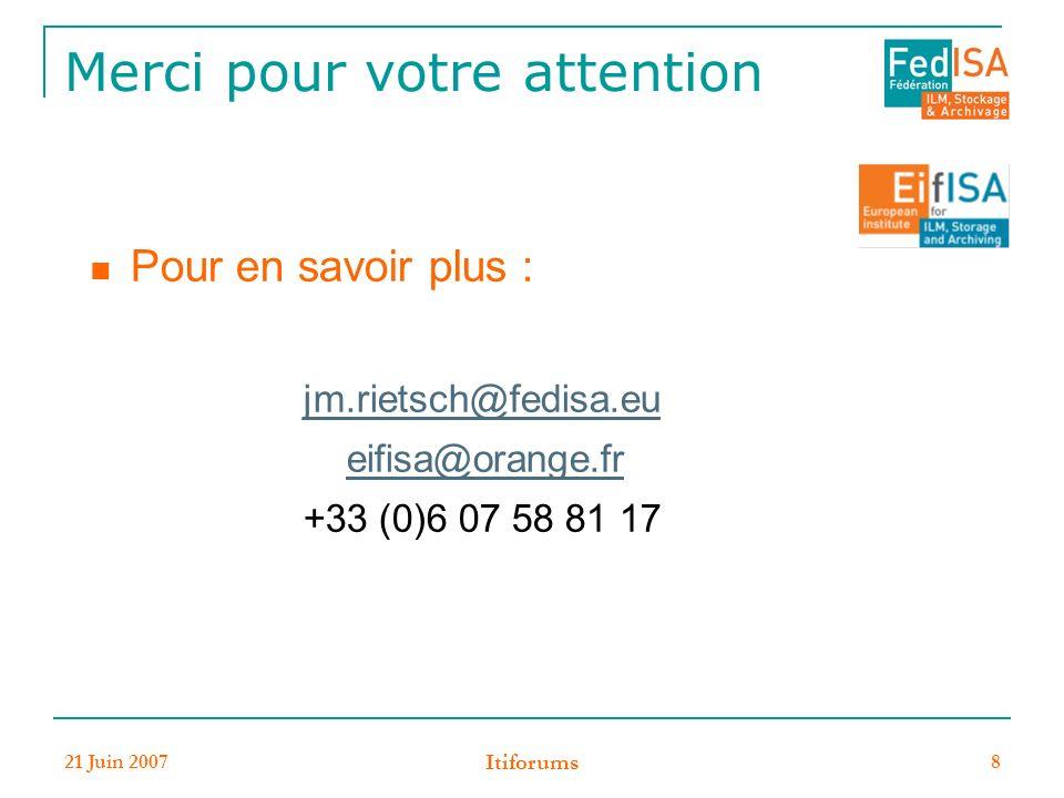 21 Juin 2007 Itiforums 8 Merci pour votre attention Pour en savoir plus : jm.rietsch@fedisa.eu eifisa@orange.fr +33 (0)6 07 58 81 17