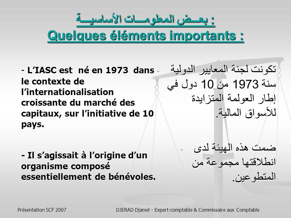 Présentation SCF 2007DJERAD Djamel - Expert-comptable & Commissaire aux Comptable هيكلية جهاز معايير المحاسبة الدوليـــة، طريقة عمله، والمعايير المعتمدة لتاريخ اليوم.