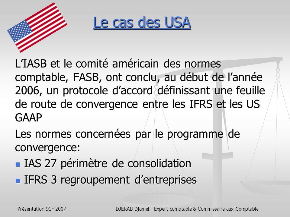 Présentation SCF 2007DJERAD Djamel - Expert-comptable & Commissaire aux Comptable Convergence et application des IFRS USA JAPON CANADA CHINE INDE RUSSIE UE