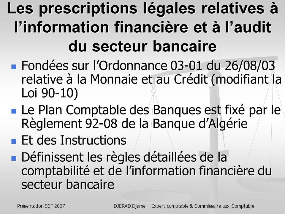 Présentation SCF 2007DJERAD Djamel - Expert-comptable & Commissaire aux Comptable La Comptabilité et lAudit du secteur économique algérien sont régis par des Lois, des Décrets et des Arrêtés Ministériels Le Code de Commerce couvre les Sociétés par Actions (SPA), les SARL, les SNC Il élabore la réglementation relative à la nomination des commissaires aux comptes et aux audits des états financiers